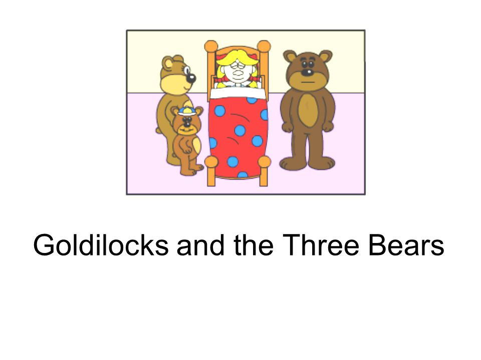 2 Once upon a time there was a little girl called Goldilocks.