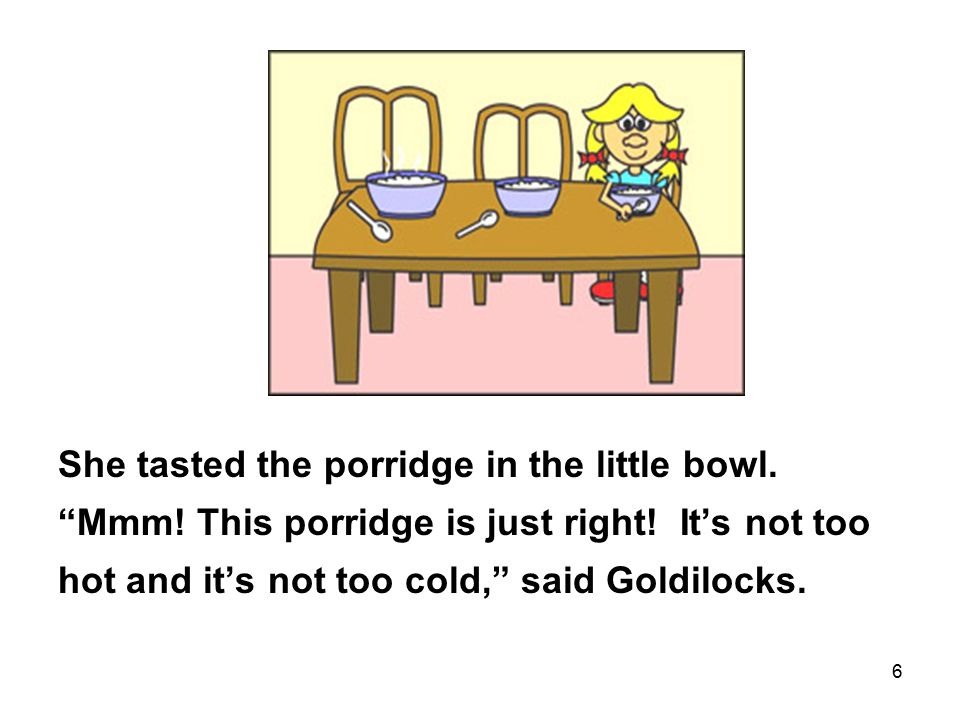 17 Goldilocks ran all the way home and never went back to the house of the three bears.