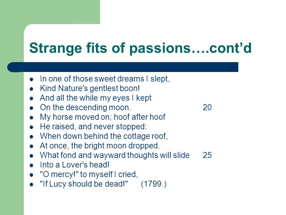 Strange fits of passions….cont'd In one of those sweet dreams I slept, Kind Nature s gentlest boon.