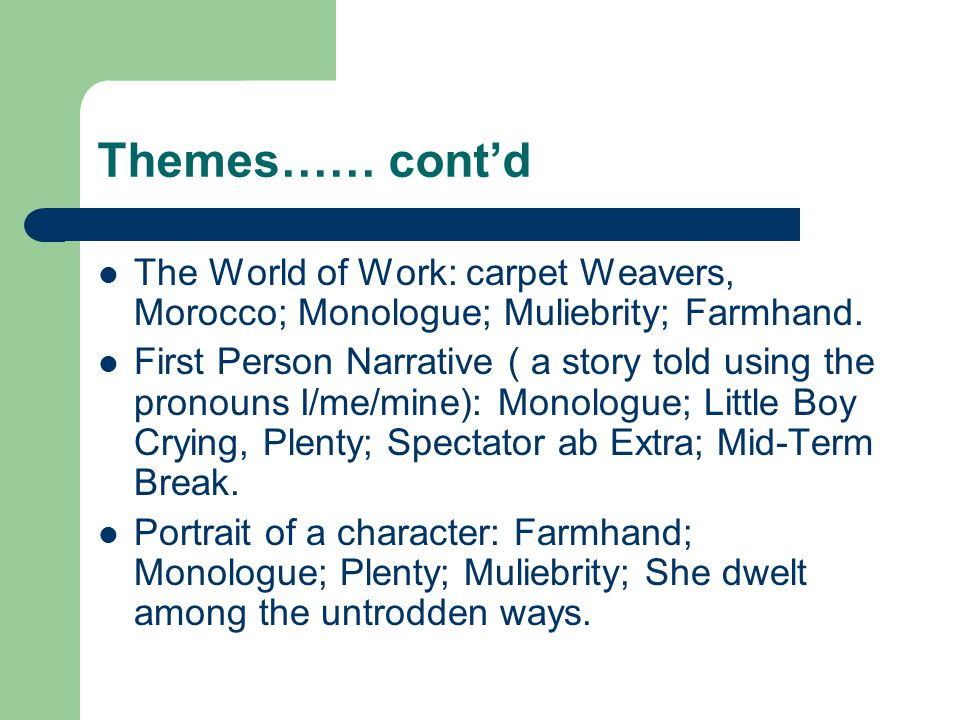 Themes…… cont'd The World of Work: carpet Weavers, Morocco; Monologue; Muliebrity; Farmhand.