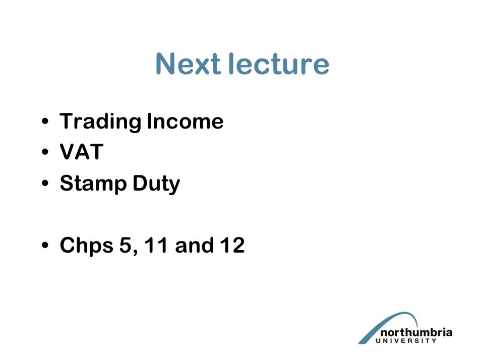 Next lecture Trading Income VAT Stamp Duty Chps 5, 11 and 12