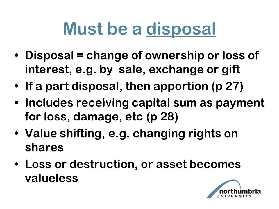 Must be a disposal Disposal = change of ownership or loss of interest, e.g.