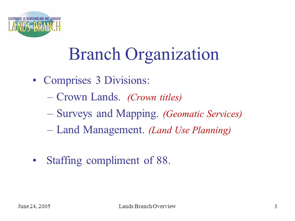 June 24, 2005Lands Branch Overview4 Branch Profile Long standing history, since 1824; one of the oldest branch in government.