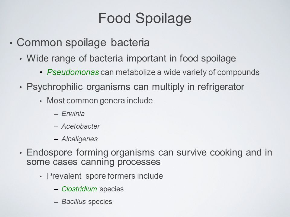Common spoilage bacteria Wide range of bacteria important in food spoilage Pseudomonas can metabolize a wide variety of compounds Psychrophilic organi