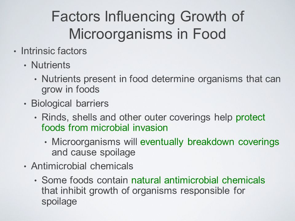 Intrinsic factors Nutrients Nutrients present in food determine organisms that can grow in foods Biological barriers Rinds, shells and other outer cov