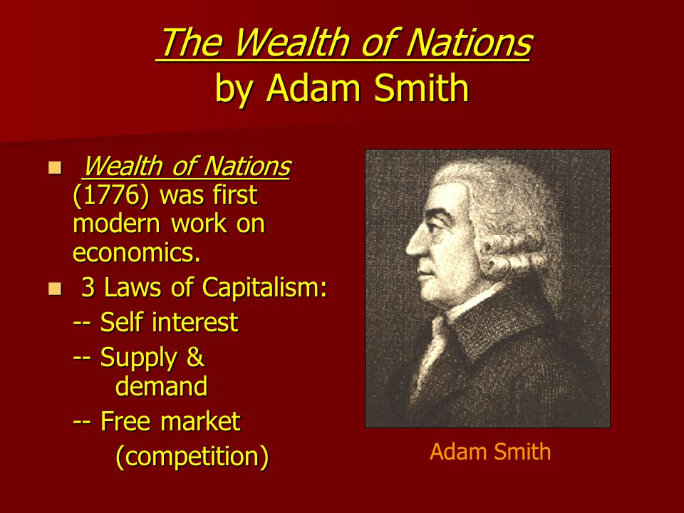 The Wealth of Nations by Adam Smith Wealth of Nations (1776) was first modern work on economics.