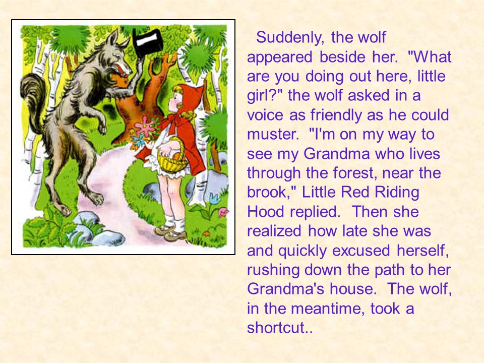Suddenly, the wolf appeared beside her.