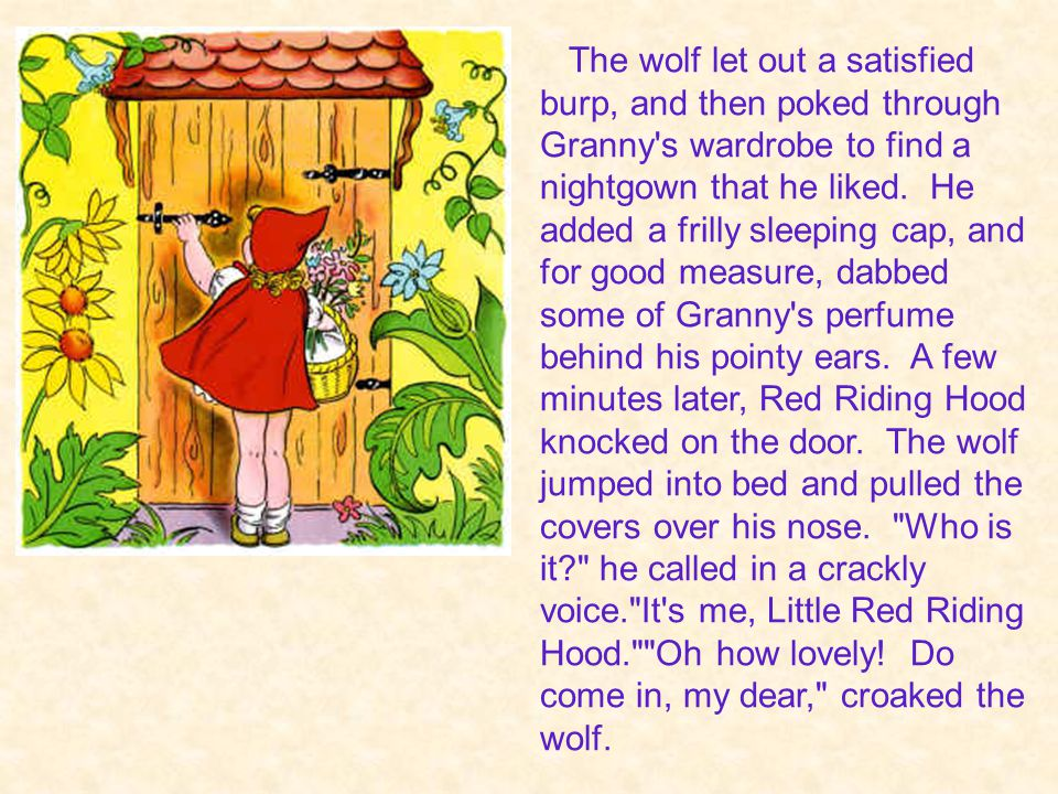 The wolf let out a satisfied burp, and then poked through Granny s wardrobe to find a nightgown that he liked.