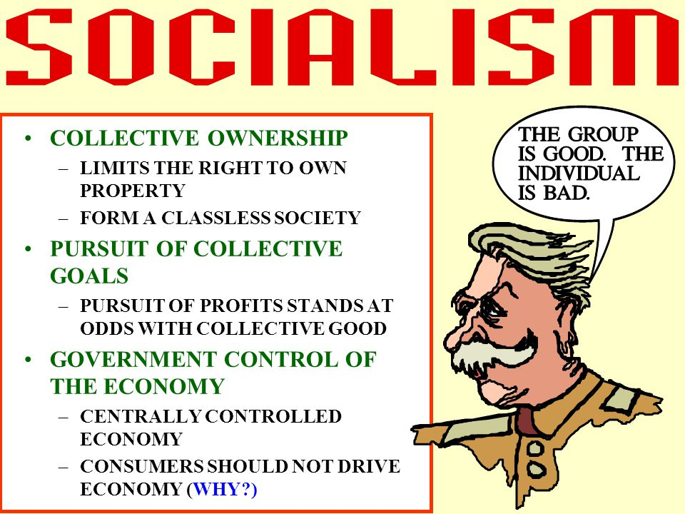 COLLECTIVE OWNERSHIP –LIMITS THE RIGHT TO OWN PROPERTY –FORM A CLASSLESS SOCIETY PURSUIT OF COLLECTIVE GOALS –PURSUIT OF PROFITS STANDS AT ODDS WITH C