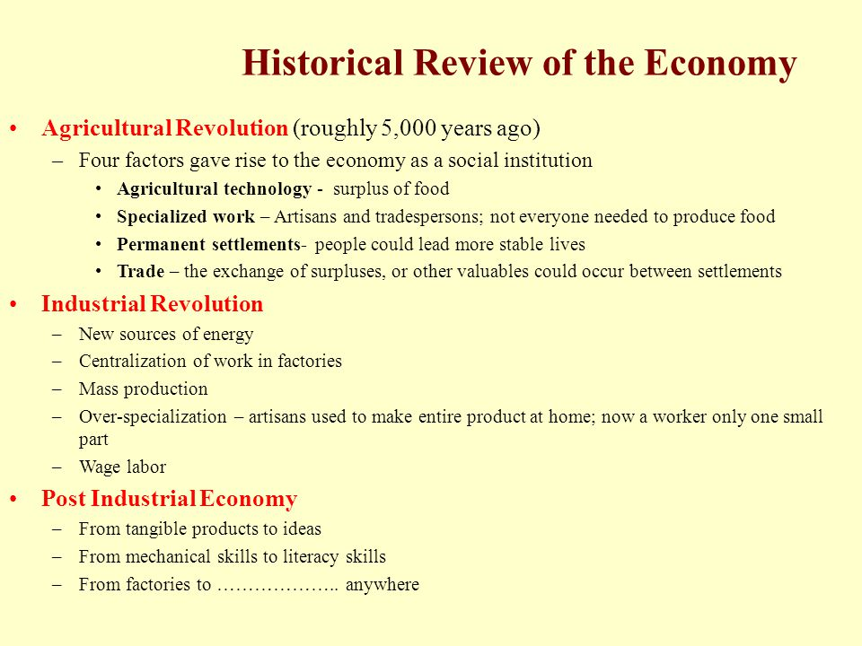 Historical Review of the Economy Agricultural Revolution (roughly 5,000 years ago) –Four factors gave rise to the economy as a social institution Agri