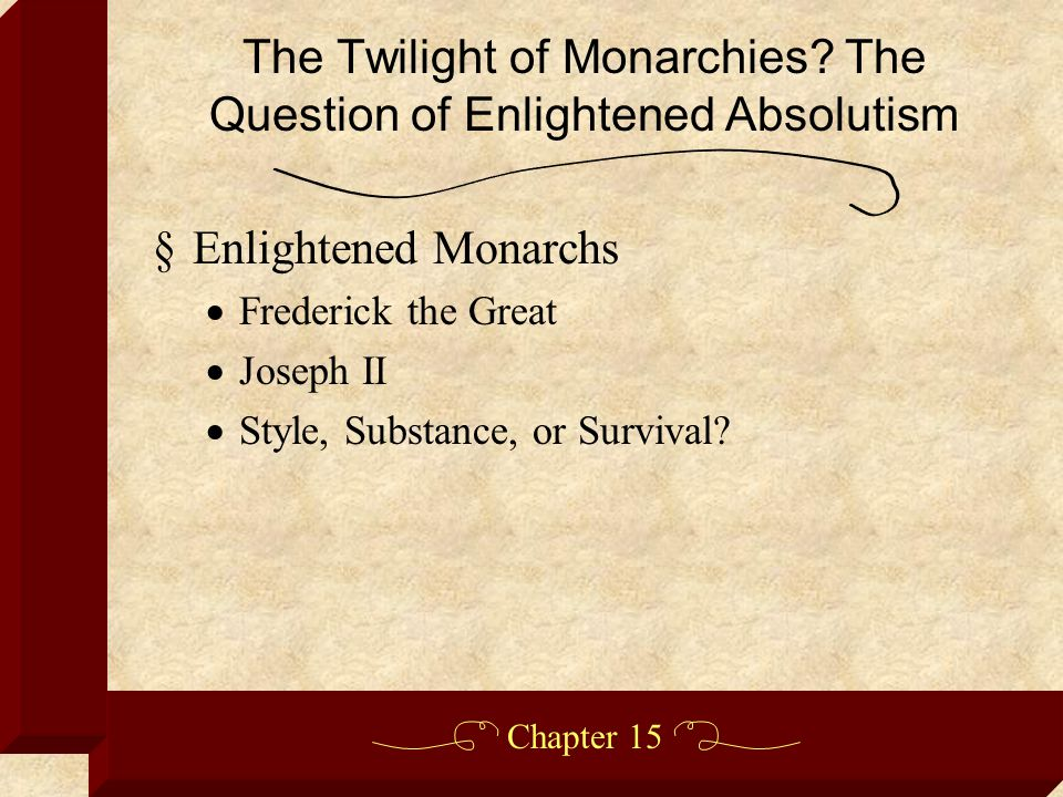 Chapter 15 §Enlightened Monarchs  Frederick the Great  Joseph II  Style, Substance, or Survival.