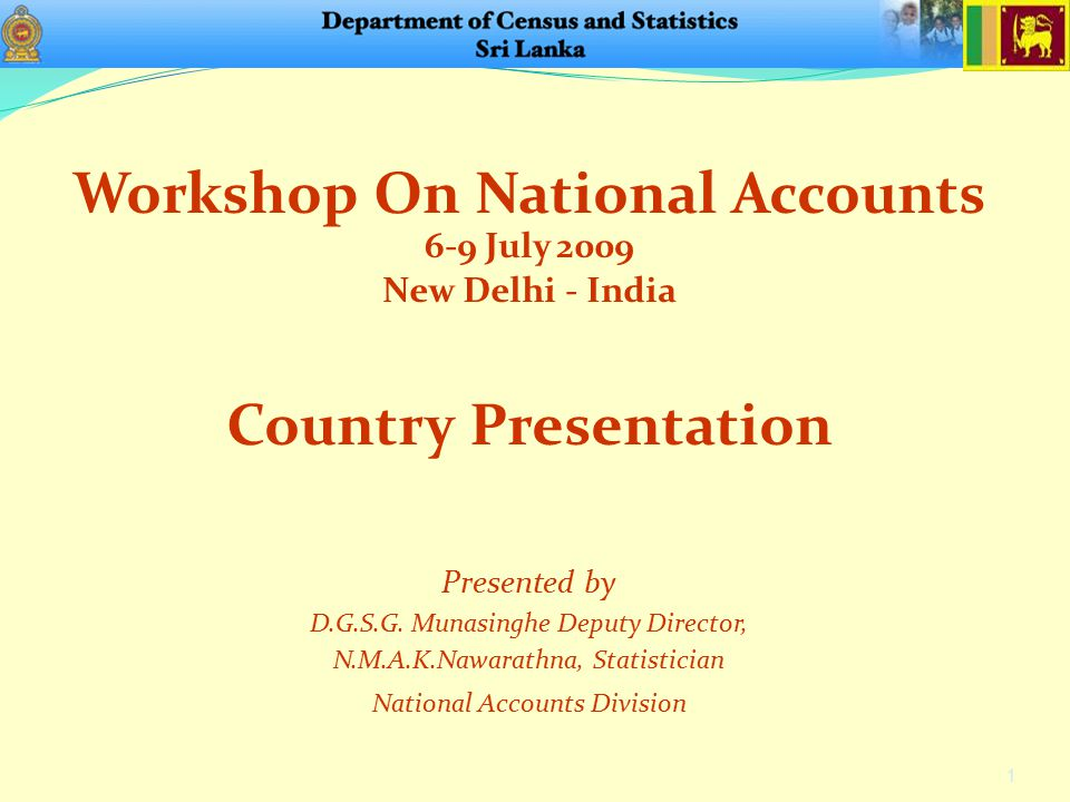 2 The compilation of National Accounts for Sri Lanka was started in early 1950s, by the DCS with a few tables on production and expenditure accounts at current factor cost prices and constant prices.