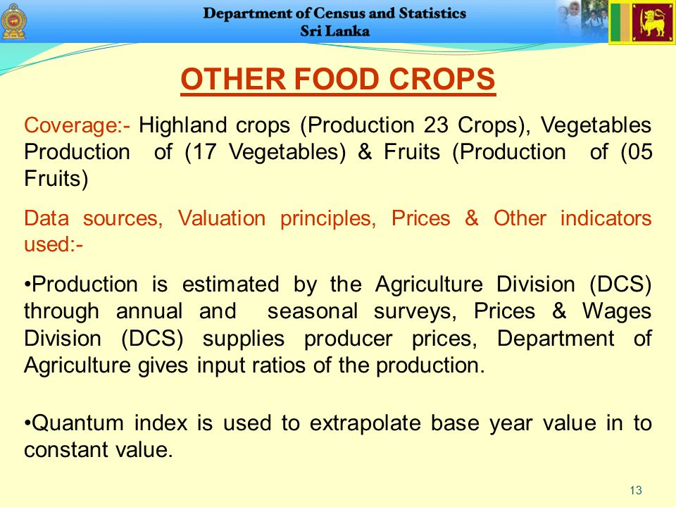 13 OTHER FOOD CROPS Coverage:- Highland crops (Production 23 Crops), Vegetables Production of (17 Vegetables) & Fruits (Production of (05 Fruits) Data