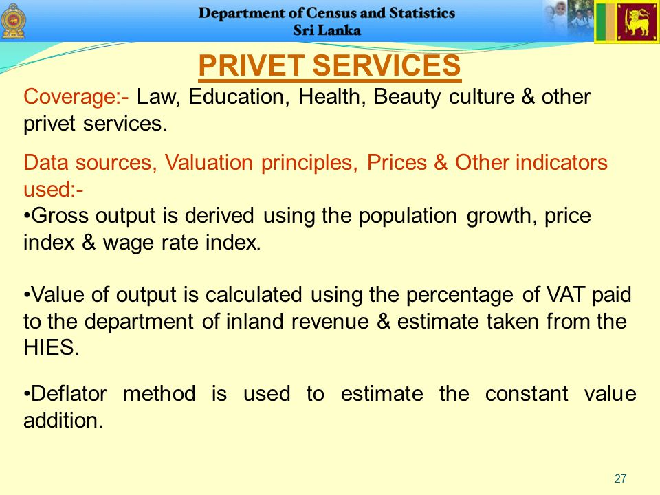 27 PRIVET SERVICES Coverage:- Law, Education, Health, Beauty culture & other privet services. Data sources, Valuation principles, Prices & Other indic