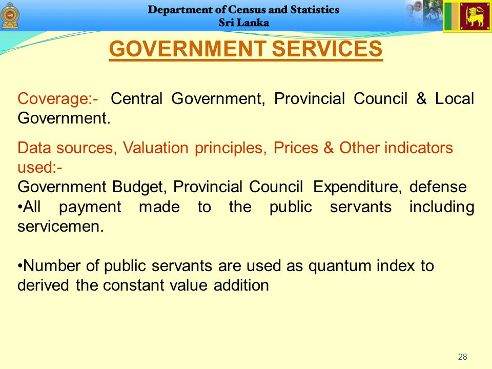 28 GOVERNMENT SERVICES Coverage:- Central Government, Provincial Council & Local Government. Data sources, Valuation principles, Prices & Other indica