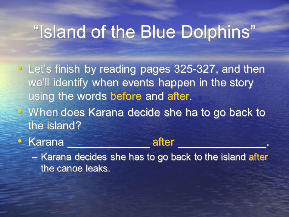 """""""Island of the Blue Dolphins"""" Let's finish by reading pages 325-327, and then we'll identify when events happen in the story using the words before an"""