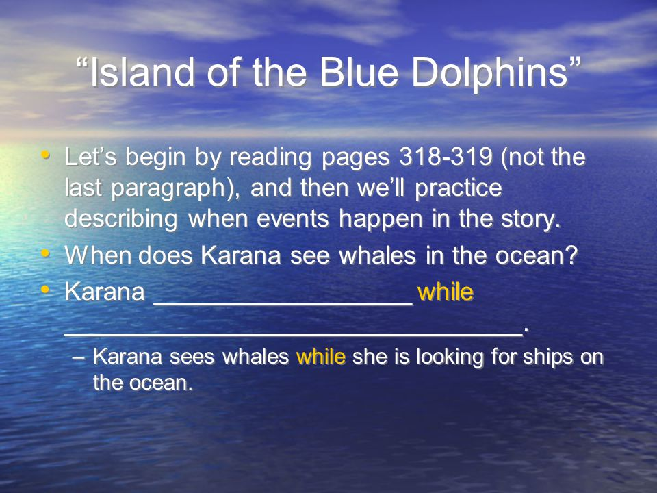 Island of the Blue Dolphins Let's finish by reading pages 325-327, and then we'll identify when events happen in the story using the words before and after.