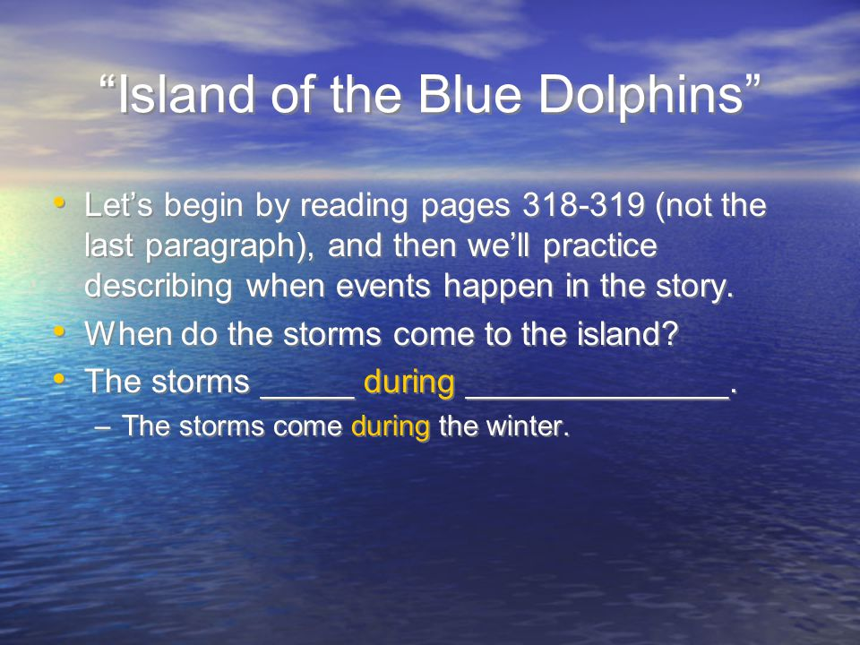 Island of the Blue Dolphins Let's continue by reading pages 319 (the last paragraph) - 321, and then we'll practice sequencing a series of events using the sequential words first, then, next, and finally.