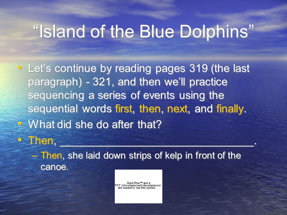 """""""Island of the Blue Dolphins"""" Let's continue by reading pages 319 (the last paragraph) - 321, and then we'll practice sequencing a series of events us"""