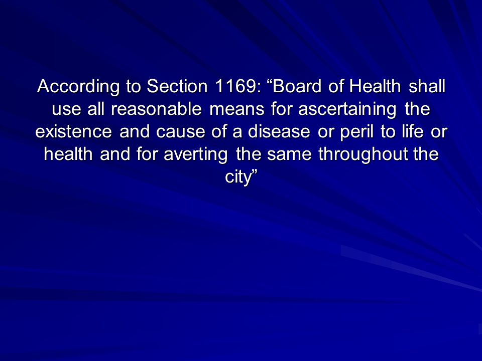 According to Section 1169: Board of Health shall use all reasonable means for ascertaining the existence and cause of a disease or peril to life or health and for averting the same throughout the city