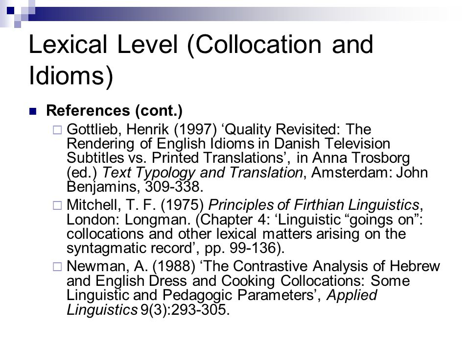 Lexical Level (Collocation and Idioms) References (cont.)  Gottlieb, Henrik (1997) 'Quality Revisited: The Rendering of English Idioms in Danish Television Subtitles vs.