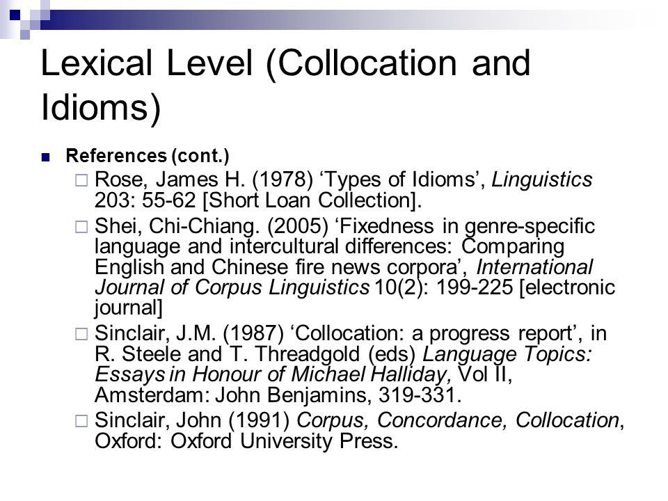 Lexical Level (Collocation and Idioms) References (cont.)  Rose, James H.