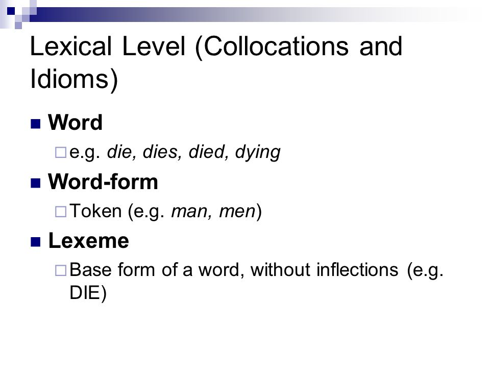 Lexical Level (Collocations and Idioms) Word  e.g.