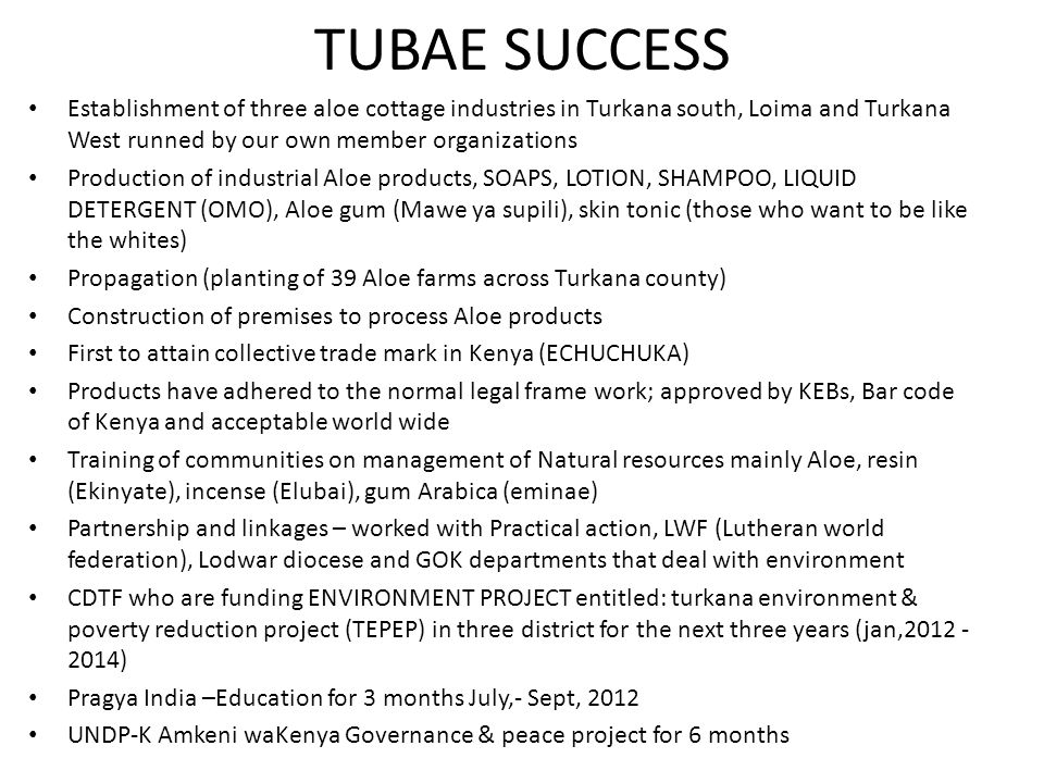 TUBAE SUCCESS Establishment of three aloe cottage industries in Turkana south, Loima and Turkana West runned by our own member organizations Productio