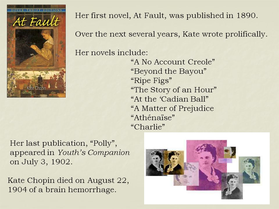 """Her first novel, At Fault, was published in 1890. Over the next several years, Kate wrote prolifically. Her novels include: """"A No Account Creole"""" """"Bey"""