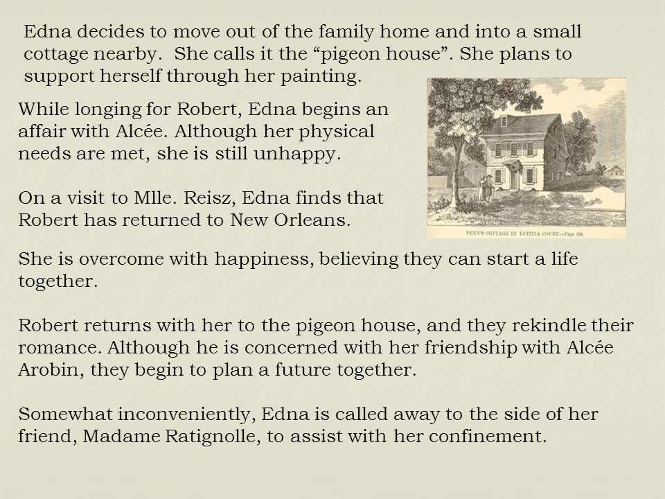 """Edna decides to move out of the family home and into a small cottage nearby. She calls it the """"pigeon house"""". She plans to support herself through her"""