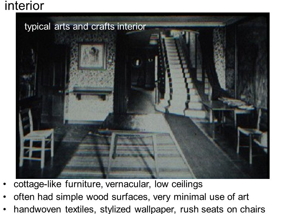 cottage-like furniture, vernacular, low ceilings often had simple wood surfaces, very minimal use of art handwoven textiles, stylized wallpaper, rush