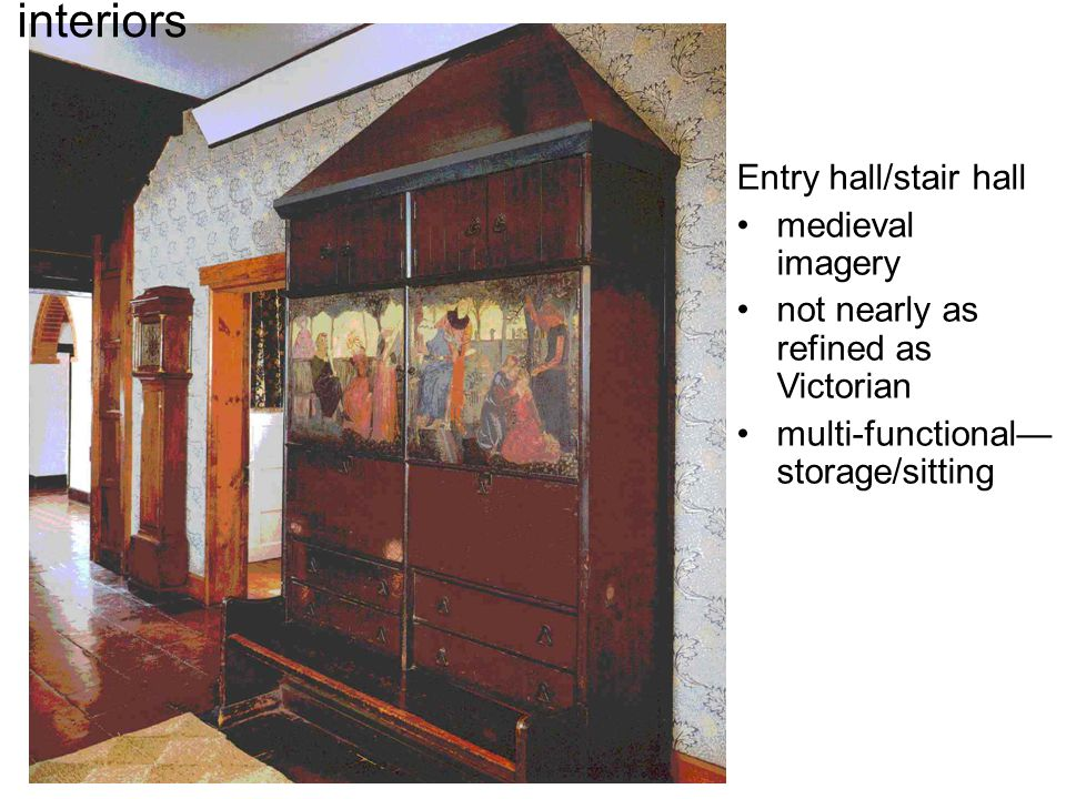 interiors Entry hall/stair hall medieval imagery not nearly as refined as Victorian multi-functional— storage/sitting