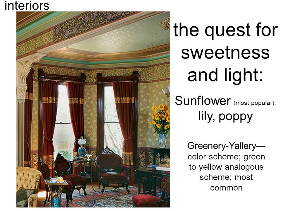 the quest for sweetness and light: Sunflower (most popular), lily, poppy Greenery-Yallery— color scheme; green to yellow analogous scheme; most common
