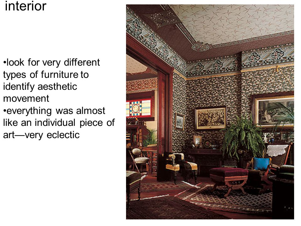 interior look for very different types of furniture to identify aesthetic movement everything was almost like an individual piece of art—very eclectic