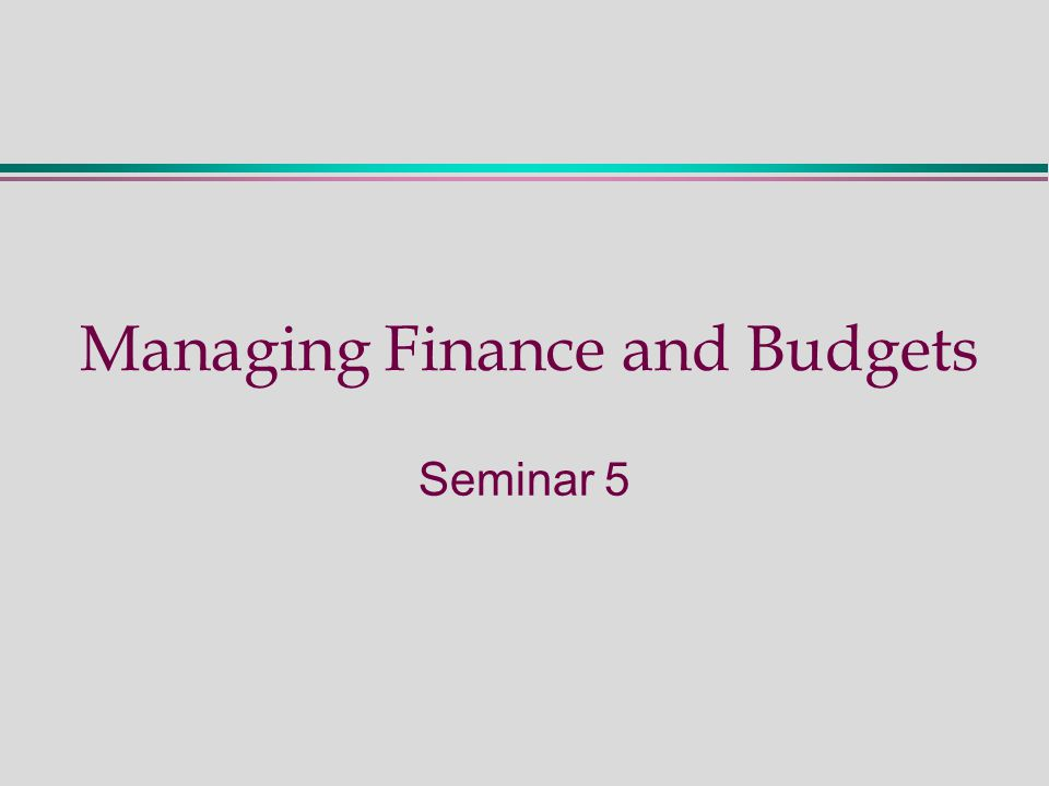 Managing Finance and Budgets Seminar 5