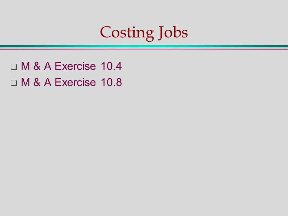 Costing Jobs  M & A Exercise 10.4  M & A Exercise 10.8