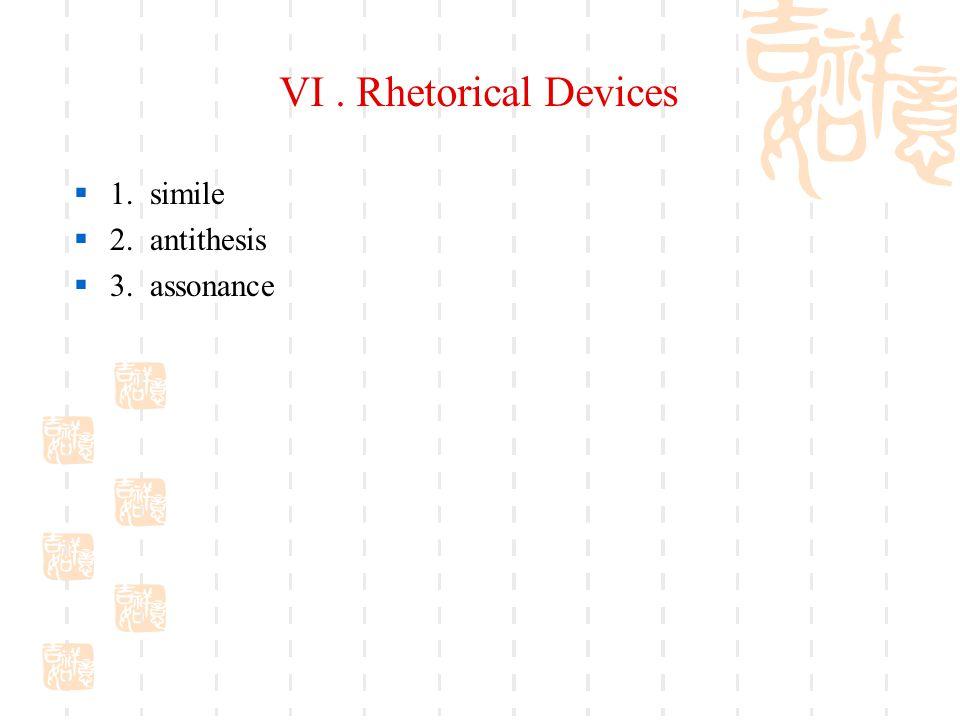 VI. Rhetorical Devices  1. simile  2. antithesis  3. assonance