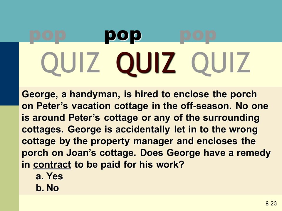 8-23 pop QUIZ pop QUIZpop George, a handyman, is hired to enclose the porch on Peter's vacation cottage in the off-season. No one is around Peter's co