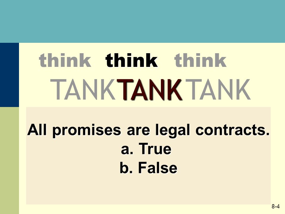 8-4 think TANK think TANKthink All promises are legal contracts. a. True b. False