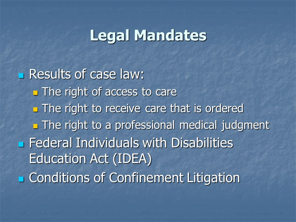 Legal Mandates Results of case law: Results of case law: The right of access to care The right of access to care The right to receive care that is ord