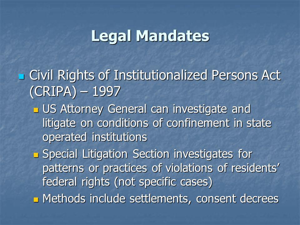 Legal Mandates Civil Rights of Institutionalized Persons Act (CRIPA) – 1997 Civil Rights of Institutionalized Persons Act (CRIPA) – 1997 US Attorney G