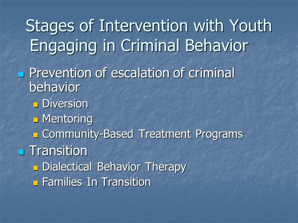Stages of Intervention with Youth Engaging in Criminal Behavior Prevention of escalation of criminal behavior Prevention of escalation of criminal beh