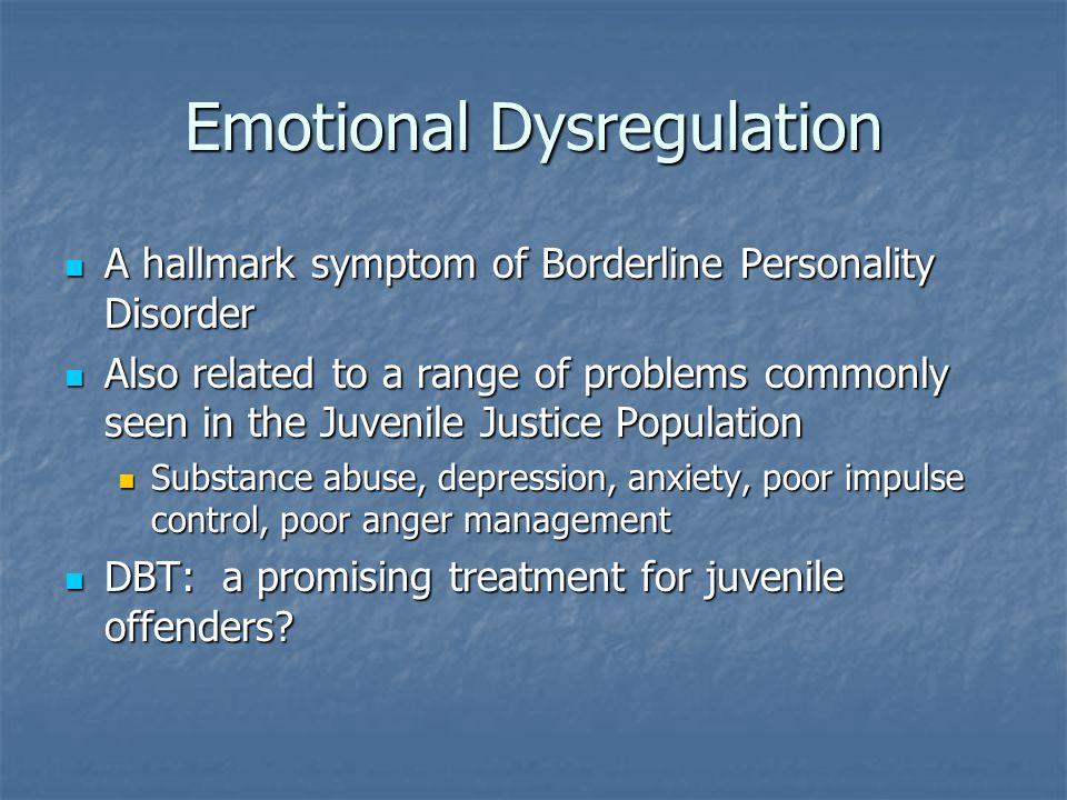 Emotional Dysregulation A hallmark symptom of Borderline Personality Disorder A hallmark symptom of Borderline Personality Disorder Also related to a
