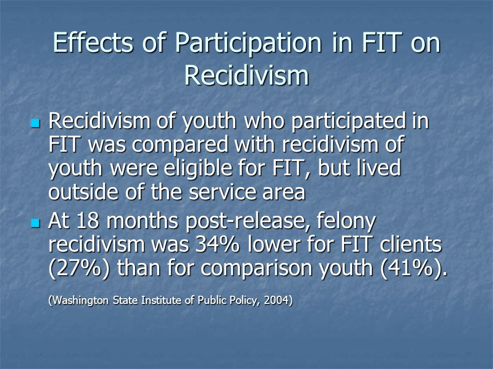 Effects of Participation in FIT on Recidivism Recidivism of youth who participated in FIT was compared with recidivism of youth were eligible for FIT,