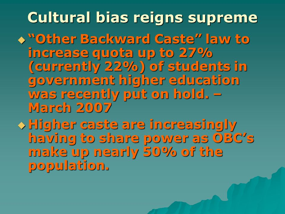 Cultural bias reigns supreme  Other Backward Caste law to increase quota up to 27% (currently 22%) of students in government higher education was recently put on hold.