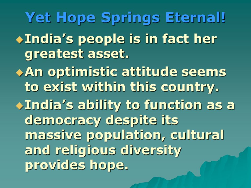 Yet Hope Springs Eternal.  India's people is in fact her greatest asset.