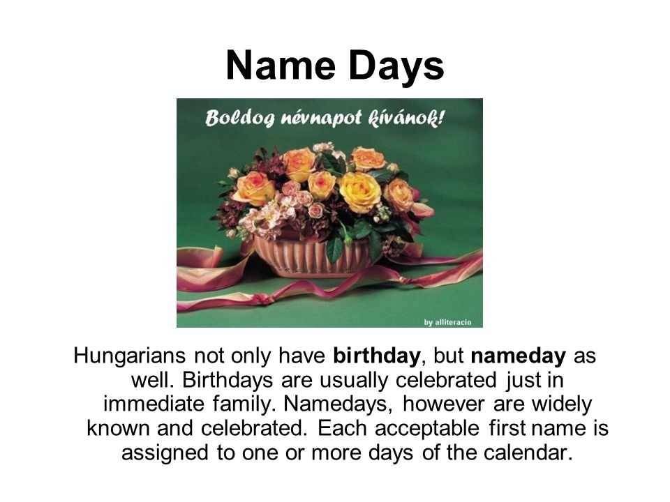 Name Days Hungarians not only have birthday, but nameday as well.