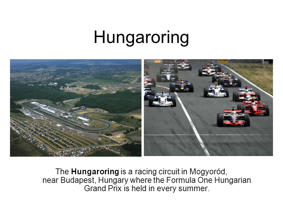 Hungaroring The Hungaroring is a racing circuit in Mogyoród, near Budapest, Hungary where the Formula One Hungarian Grand Prix is held in every summer.