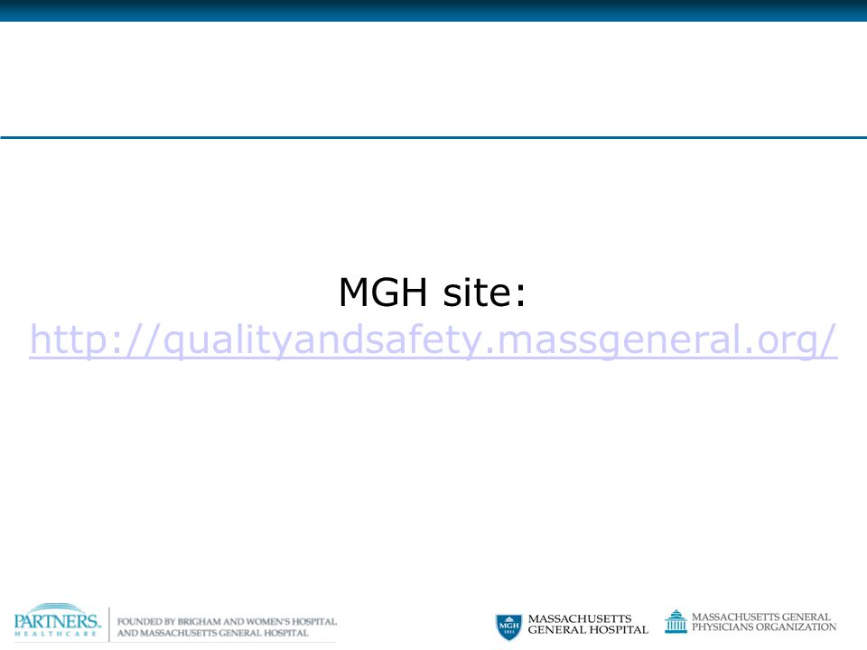 MGH site: http://qualityandsafety.massgeneral.org/ http://qualityandsafety.massgeneral.org/