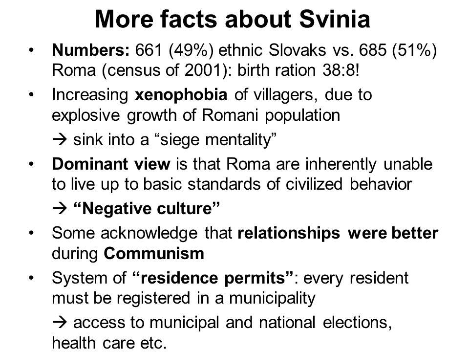 Numbers: 661 (49%) ethnic Slovaks vs. 685 (51%) Roma (census of 2001): birth ration 38:8.